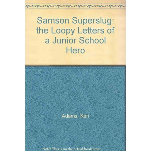 Samson Superslug: The Loopy Letters of a Junior School Hero