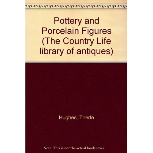 Pottery and Porcelain Figures (The Country Life library of antiques)