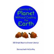 Saving the Planet Without Costing the Earth: 500 Simple Steps to a Greener Lifestyle