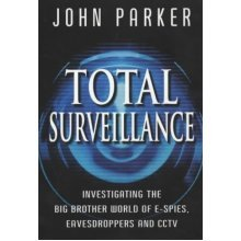 Total Surveillance: Investigating the Big Brother World of E-spies, Eavesdroppers and CCTV