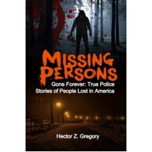 Missing Persons: Gone Forever: True Police Stories of People Lost in America: Volume 2 (Unexplained Disappearances)