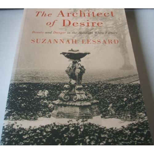 Architect of Desire : Beauty and Danger in the Stanford White Family