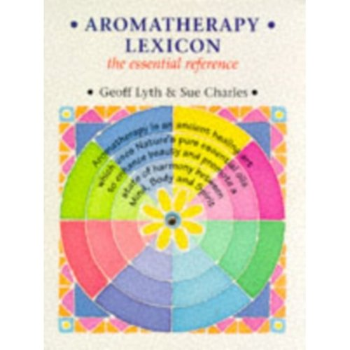 Aromatherapy Lexicon: The Essential Reference (Paperback)
