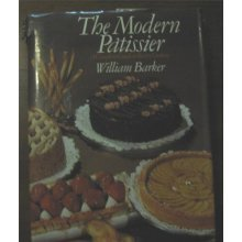 The Modern Patissier: Complete Guide to Pastry Cookery (A Catering Times book)