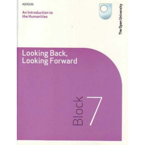An Introduction to the Humanities -looking Back, Looking Forward: Block 7