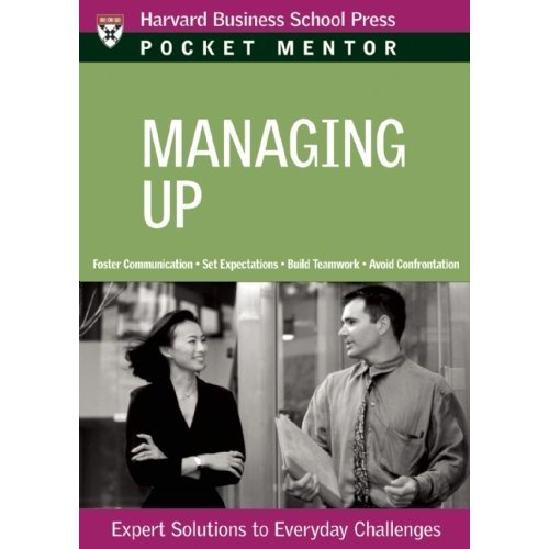 Managing Up: Expert Solutions to Everyday Challenges (Pocket Mentor)