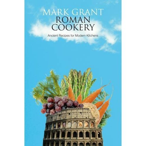 Roman Cookery: Ancient Recipes for Modern Kitchens