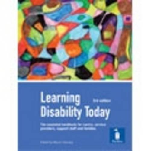 Learning Disability Today: Examines Current Issues for Those Using and Delivering Learning Disability Services and Support, Reflecting Learning Ou...