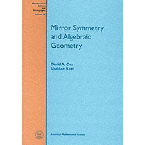 Mirror Symmetry and Algebraic Geometry by David A Cox & Sheldon Katz