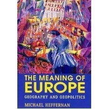 The Meaning of Europe: Geography and Geopolitics