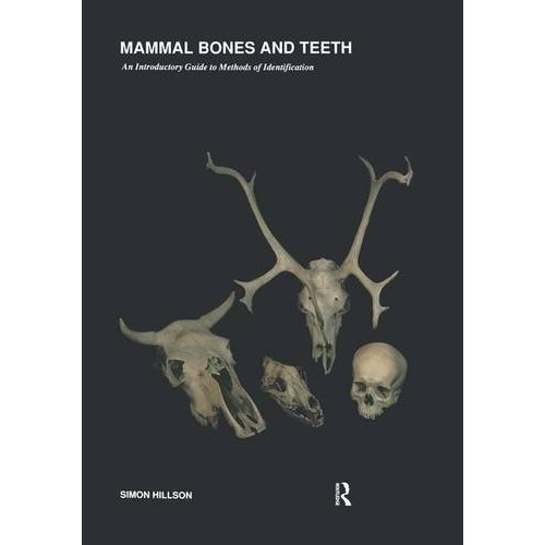 Mammal Bones and Teeth: An Introductory Guide to Methods of Identification (UCL Institute of Archaeology Publications (LCP))