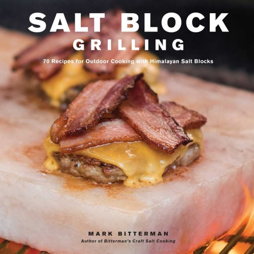 Salt Block Grilling: 70 Recipes for Outdoor Cooking with Himalayan Salt Blocks (Bitterman's)
