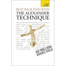 Beat Back Pain with the Alexander Technique: Teach Yourself