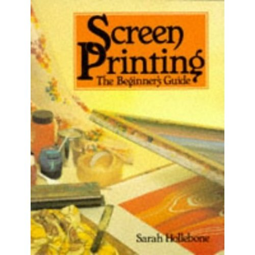 Screen Printing: The Beginner's Guide (Hobby Craft)