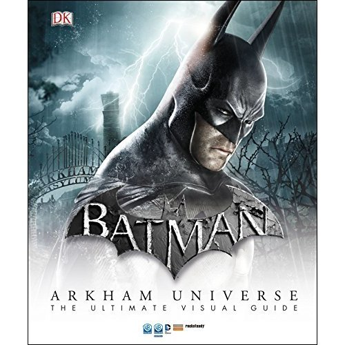 Batman Arkham Universe The Ultimate Visual Guide (Dk Dc Comics)