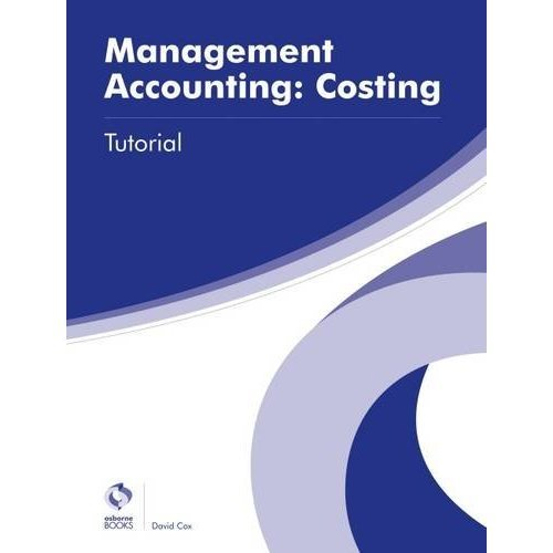 Management Accounting: Costing Tutorial (AAT Advanced Diploma in Accounting)
