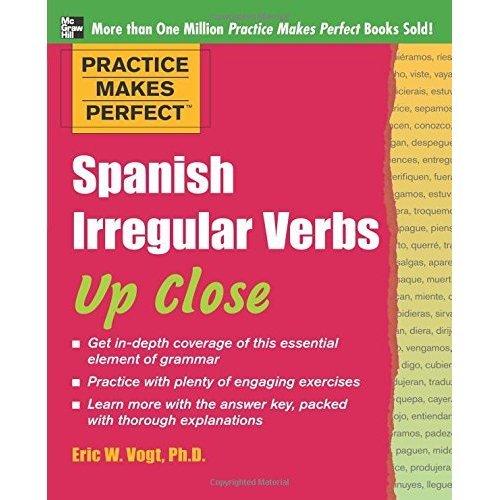 Practice Makes Perfect: Spanish Irregular Verbs Up Close (Practice Makes Perfect Series)