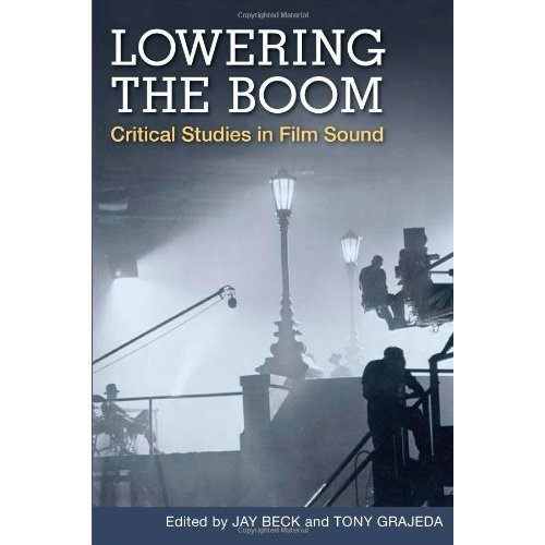 Lowering the Boom: Critical Studies in Film Sound