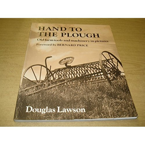 Hand to the Plough: Old Farm Tools and Machinery in Photographs
