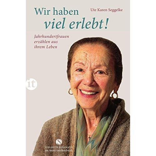 Wir haben viel erlebt!: Jahrhundertfrauen erzählen aus ihrem Leben