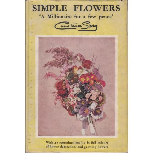 SIMPLE FLOWERS 'a Millionaire for a Few pence' , Constance Spry