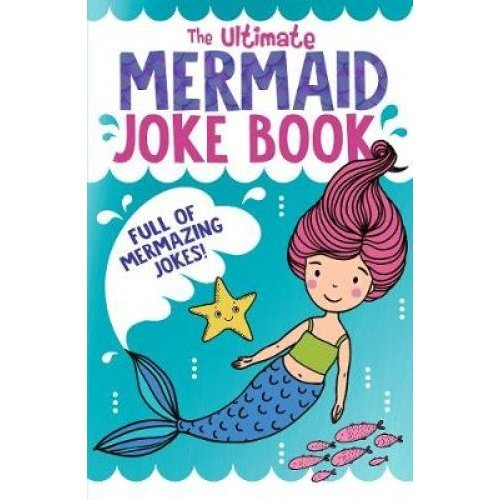The Ultimate Mermaid Joke Book