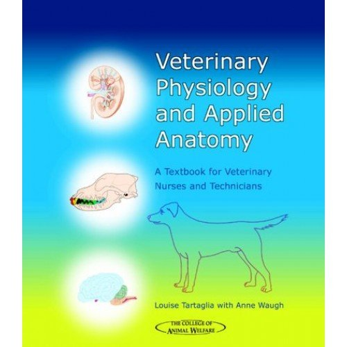 Veterinary Physiology and Applied Anatomy: A Textbook for Veterinary Nurses and Technicians (College of Animal Welfare)
