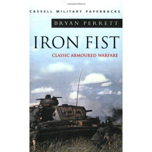 Iron Fist: Classic Armoured Warfare: Classic Armoured Warfare Case Studies (Cassell Military Classics)