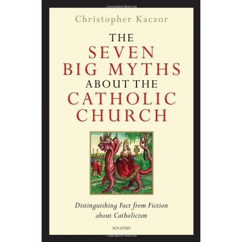 The Seven Big Myths About the Catholic Church: Distinguishing Fact from Fiction