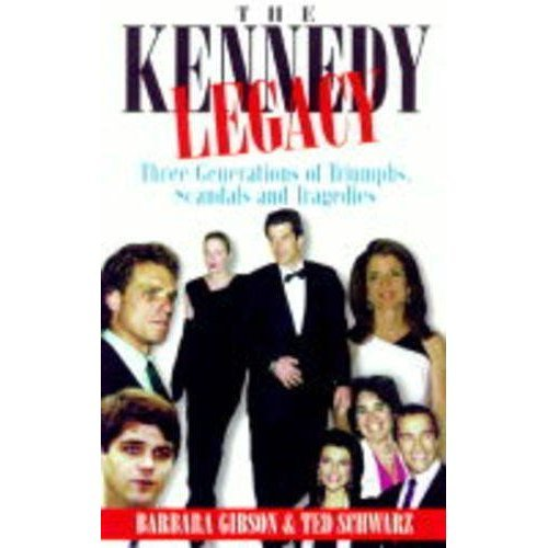 The Kennedy Legacy: Three Generations of Triumphs, Scandals and Tragedies