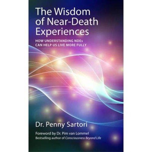 The Wisdom of Near-death Experiences