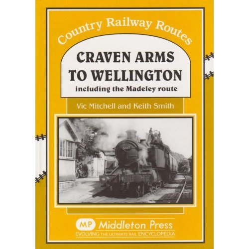 Craven Arms to Wellington: Including the Madeley Route (Country Railway Routes)